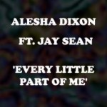 Alesha Dixon feat Jay Sean – Every Little Part Of Me