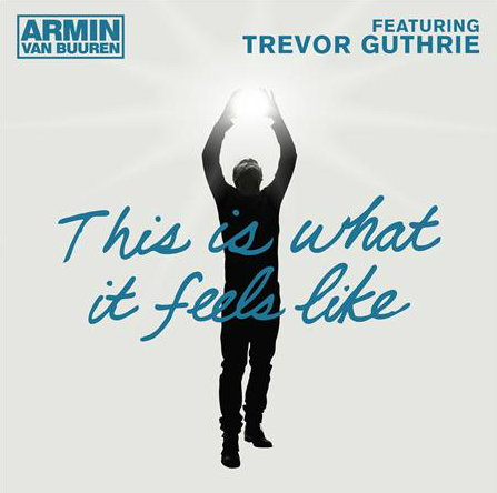 Armin van Buuren – This Is What It Feels Like ft.Trevor Guthrie