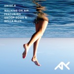 Anise K – Walking On Air ft. Snoop Dogg & Bella Blue