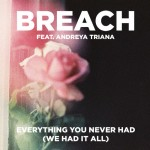 Breach – Everything You Never Had (We Had It All) ft. Andreya Triana