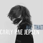 Carly Rae Jepsen – All That