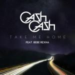 Cash Cash – Take Me Home ft. Bebe Rexha