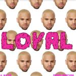 Chris Brown – Loyal ft. Lil Wayne & French Montana
