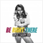 Diplo & Sleepy Tom – Tom Be Right There