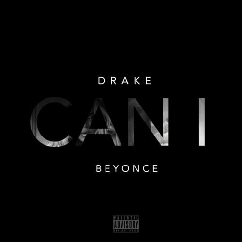 Drake – Can I Ft Beyonce