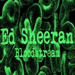 Ed Sheeran – Bloodstream