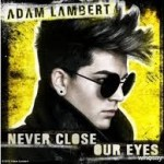 Adam Lambert – Never Close Our Eyes