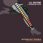 Lil Wayne – Nothing But Trouble feat Charlie Puth