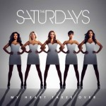 The Saturdays – My Heart Takes Over