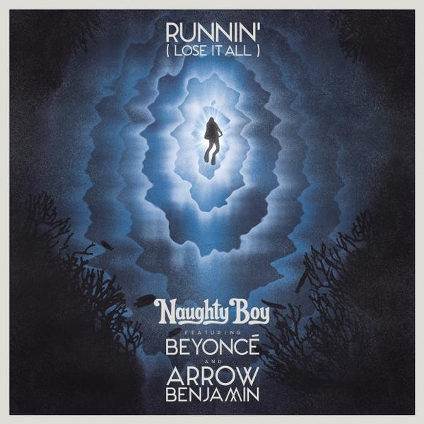 Naughty Boy – Runnin' (Lose It All) ft Beyonce & Arrow Benjamin