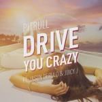 Pitbull – Drive You Crazy ft. Jason Derulo & Juicy J