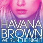 Havana Brown ft Pitbull – We Run The Night