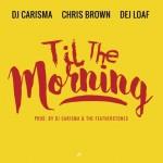DJ Carisma – Til The Morning Ft Chris Brown & DeJ Loaf