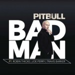 Pitbull – Bad Man ft. Robin Thicke & Joe Perry & Travis Barker
