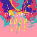 Zara Larsson – Lush Life