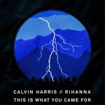 Calvin Harris ft. Rihanna – This Is What You Came For