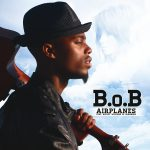 B.O.B – Airplanes Ft. HayleyWilliams