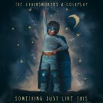 The Chainsmokers & Coldplay – Something Just Like This