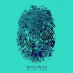 Disciples – On My Mind