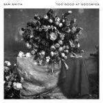 Sam Smith – Too Good At Goodbyes