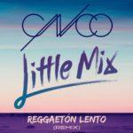 Little Mix – Reggaetón Lento ,CNCO (Remix)