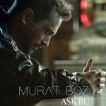 Murat Boz – Aşk Bu