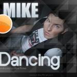 Mike – Dancing