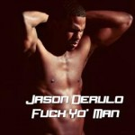 Jason Derulo – Fuck Yo Man