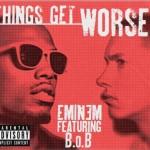 Eminem feat B.O.B. – Things Get Worse