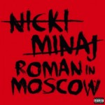 Nicki Minaj – Roman in Moscow