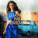 Selena Gomez – Love Will Remember