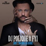 DJ Polique – Don't Wanna Go Home feat FYI