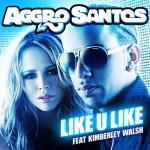 Aggro Santos – Like U Like ( feat. Kimberley Walsh )
