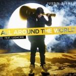 Justin Bieber – All Around The World (ft. Ludacris)