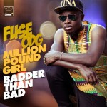 Fuse ODG – Million Pound Girl (Badder Than Bad)