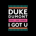 Duke Dumont – I Got U ft. Jax Jones