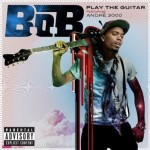 B.O.B. feat Andre 3000 – Play The Guitar