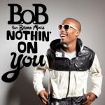 B.o.B. – Nothin' On You ( feat. Bruno Mars )