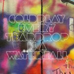 Coldplay – Every Teardrop Is A Waterfall