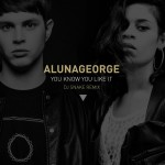 DJ Snake & AlunaGeorge – You Know You Like It