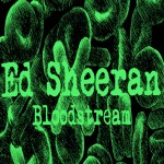 Ed Sheeran – Bloodstream