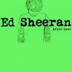Ed Sheeran – Afire Love