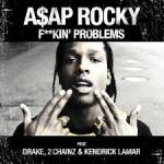 A$AP Rocky ft Drake, 2 Chainz & Kendrick Lamar – F**kin Problems