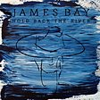 James Bay Hold Back The River – Hold Back The River