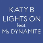 Katy B – Lights On ( feat. Ms Dynamite )
