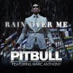 Pitbull ft. Marc Anthony – Rain Over Me