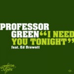 Professor Green – I Need You Tonight ( Feat. Ed Drewett )