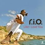 R.I.O. – Like I Love You