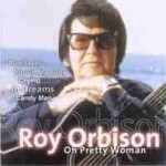 Roy Orbison – Oh Pretty Woman