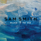 Sam Smith – Make It To Me
